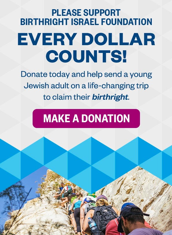Every Dollar Counts! Donate today and help send a young Jewish adult ona life-changing trip to claim their birthright.